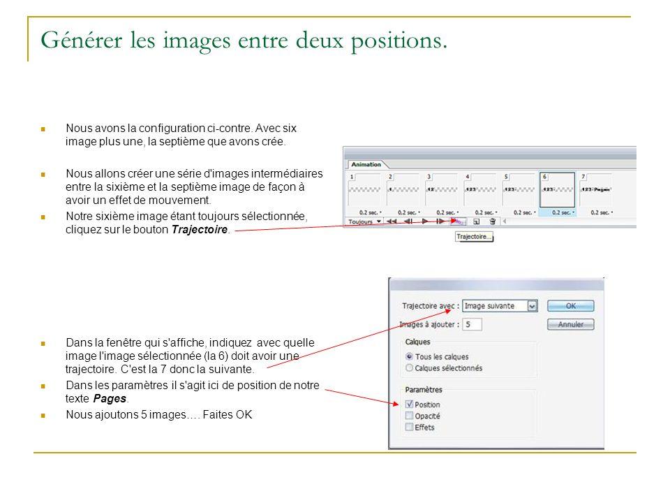 Générer les images entre deux positions. Nous avons la configuration ci-contre. Avec six image plus une, la septième que avons crée. Nous allons créer