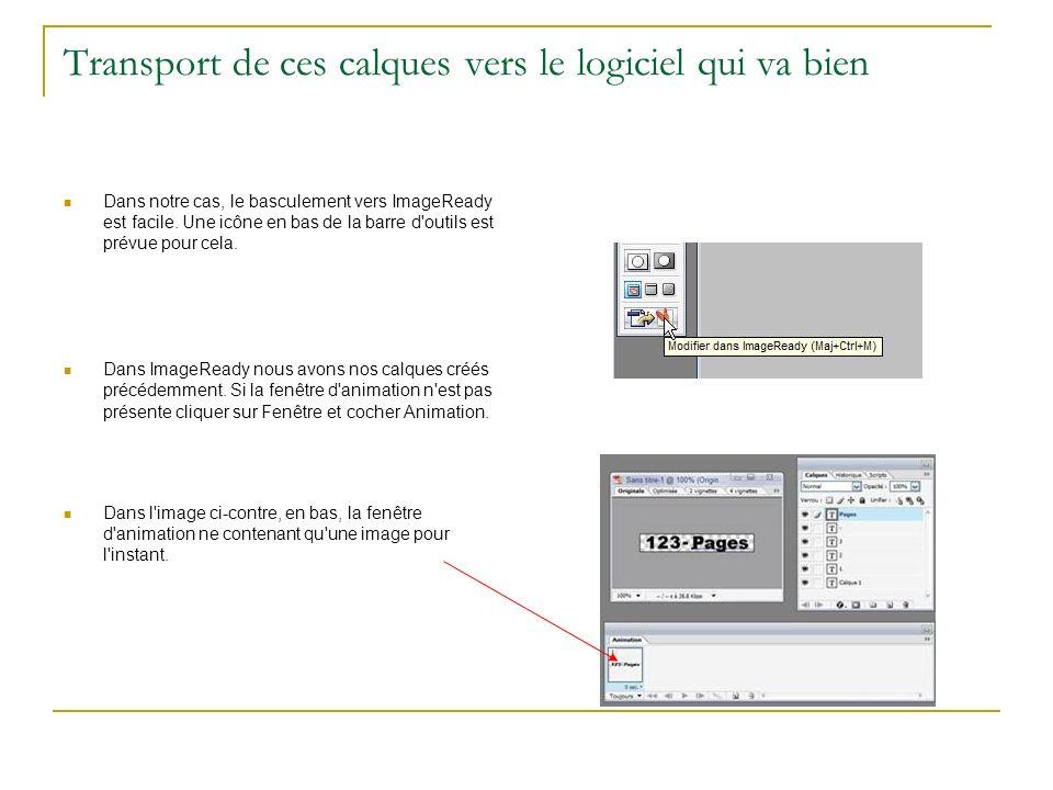 Transport de ces calques vers le logiciel qui va bien Dans notre cas, le basculement vers ImageReady est facile. Une icône en bas de la barre d'outils
