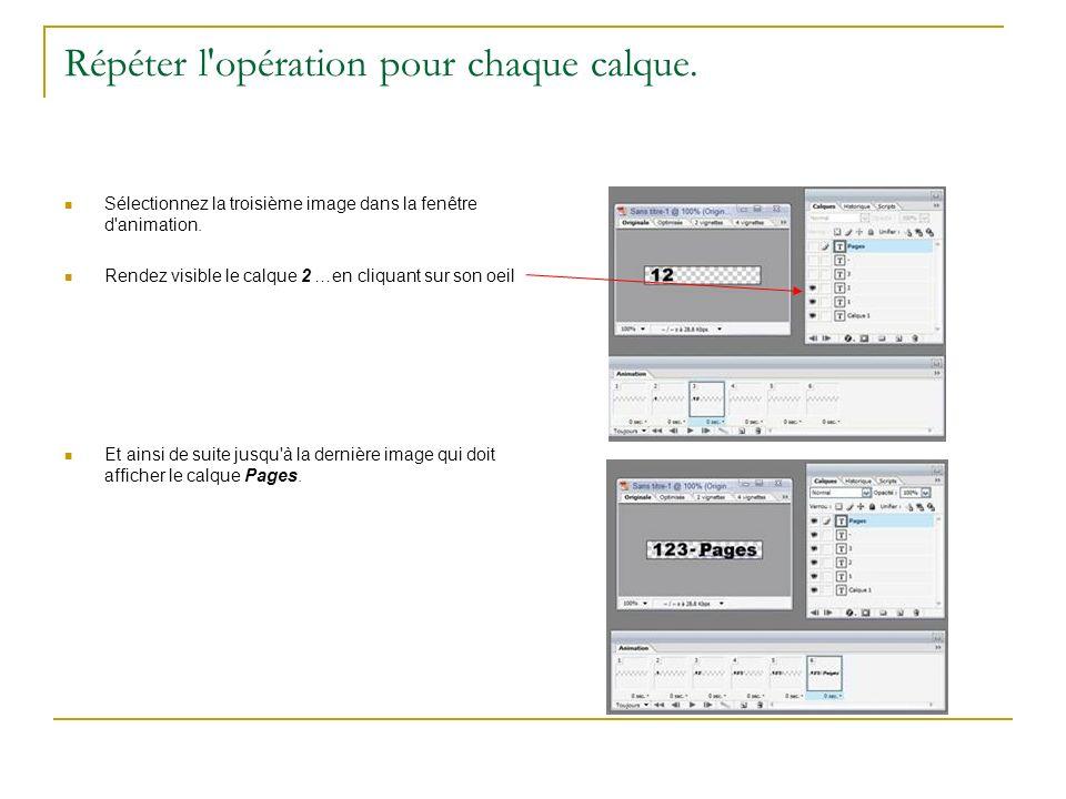 Répéter l'opération pour chaque calque. Sélectionnez la troisième image dans la fenêtre d'animation. Rendez visible le calque 2 …en cliquant sur son o