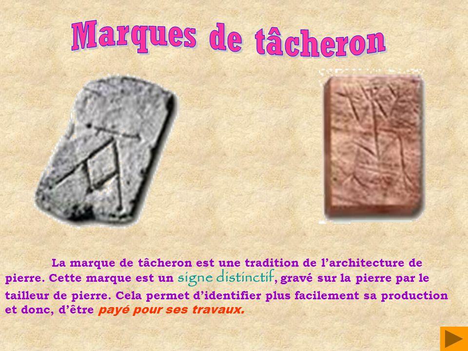 La marque de tâcheron est une tradition de larchitecture de pierre. Cette marque est un signe distinctif, gravé sur la pierre par le tailleur de pierr