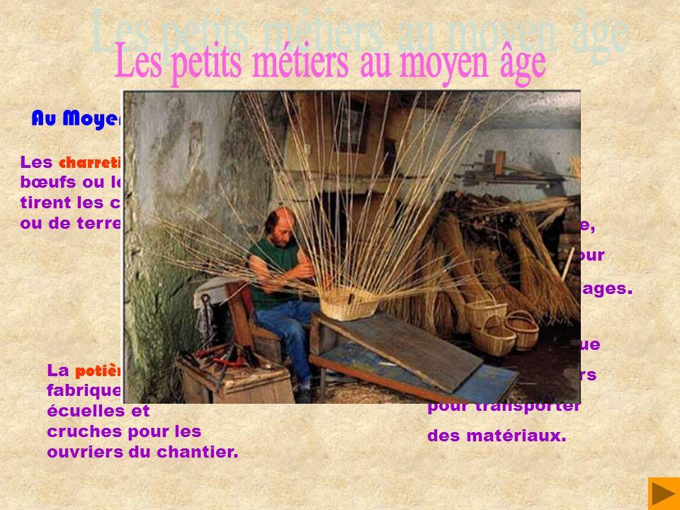 Au Moyen Age, il existait plein de petits métiers : Les charretiers mènent les bœufs ou les chevaux qui tirent les chariots de pierres ou de terre. Le