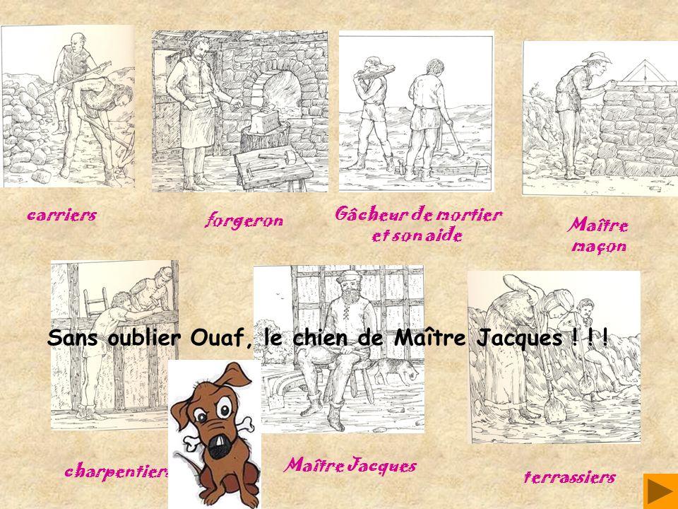 carriers forgeron Gâcheur de mortier et son aide Maître maçon charpentiers Maître Jacques terrassiers Sans oublier Ouaf, le chien de Maître Jacques !