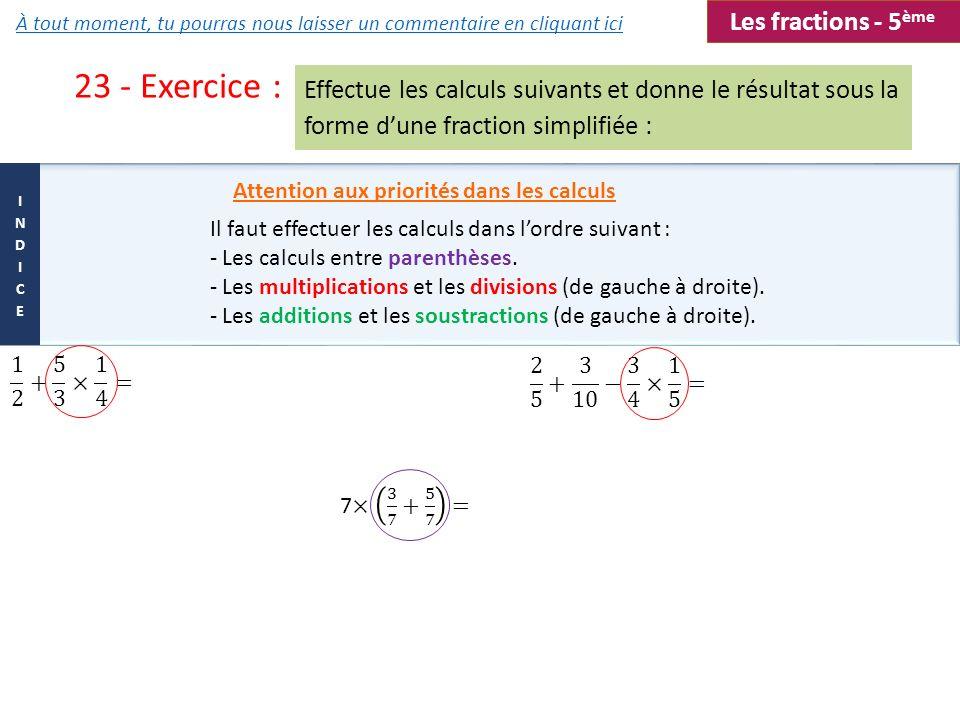 23 - Exercice : Attention aux priorités dans les calculs Il faut effectuer les calculs dans lordre suivant : - Les calculs entre parenthèses. - Les mu