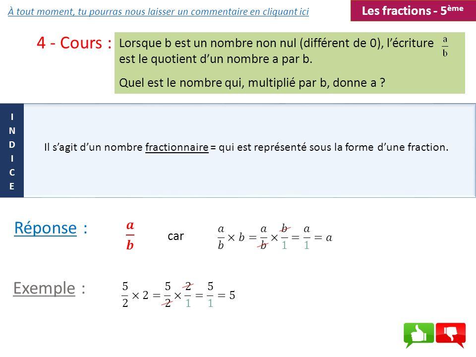 4 - Cours : Il sagit dun nombre fractionnaire = qui est représenté sous la forme dune fraction. Lorsque b est un nombre non nul (différent de 0), lécr