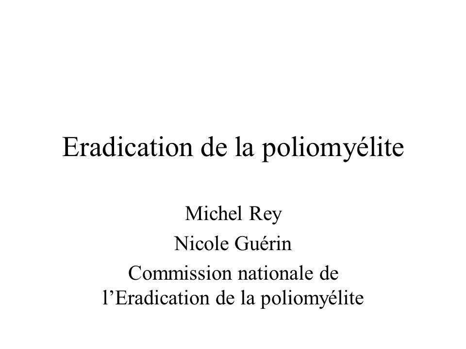 Eradication de la poliomyélite Michel Rey Nicole Guérin Commission nationale de lEradication de la poliomyélite