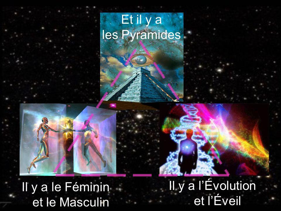 Il y a le Féminin et le Masculin Il y a lÉvolution et lÉveil Et il y a les Pyramides