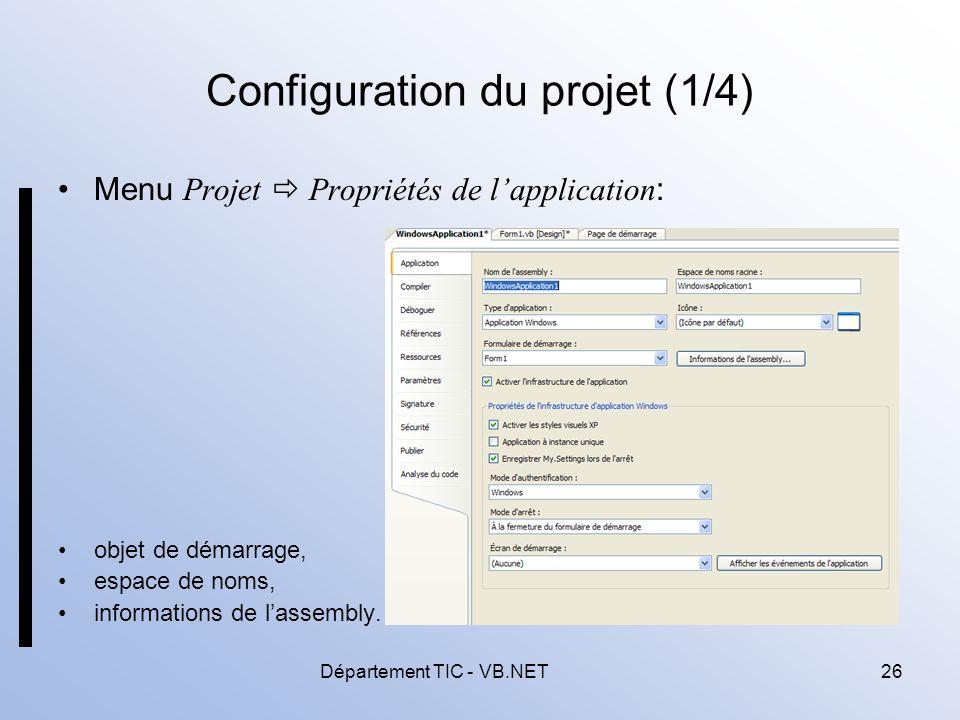 Département TIC - VB.NET26 Configuration du projet (1/4) Menu Projet Propriétés de lapplication : objet de démarrage, espace de noms, informations de lassembly.