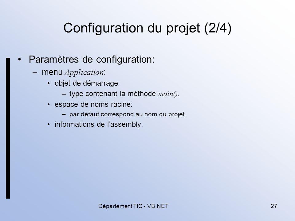 Département TIC - VB.NET27 Configuration du projet (2/4) Paramètres de configuration: –menu Application : objet de démarrage: –type contenant la méthode main().