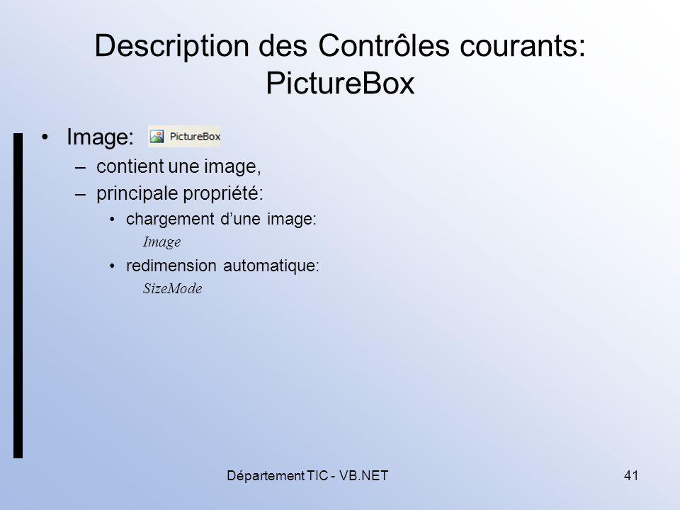 Département TIC - VB.NET41 Description des Contrôles courants: PictureBox Image: –contient une image, –principale propriété: chargement dune image: Image redimension automatique: SizeMode
