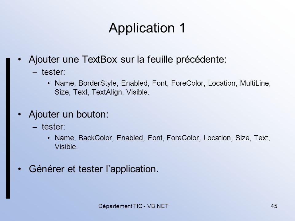 Département TIC - VB.NET45 Application 1 Ajouter une TextBox sur la feuille précédente: –tester: Name, BorderStyle, Enabled, Font, ForeColor, Location, MultiLine, Size, Text, TextAlign, Visible.