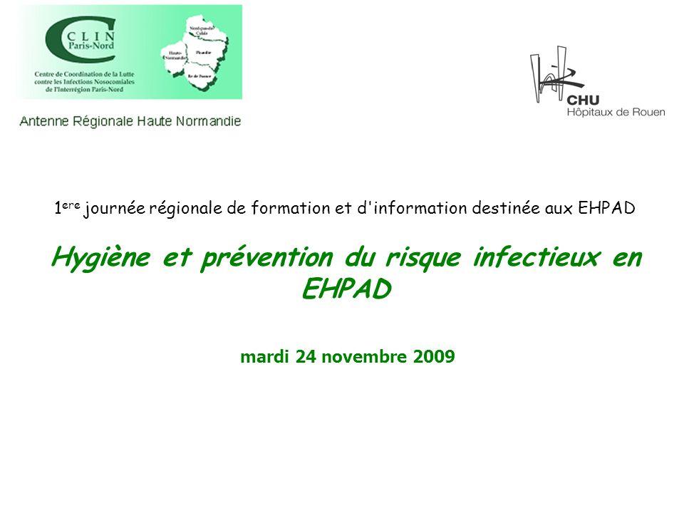 1 ere journée régionale de formation et d'information destinée aux EHPAD Hygiène et prévention du risque infectieux en EHPAD mardi 24 novembre 2009