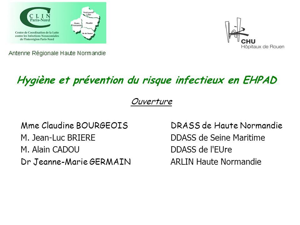 Hygiène et prévention du risque infectieux en EHPAD Ouverture Mme Claudine BOURGEOISDRASS de Haute Normandie M. Jean-Luc BRIEREDDASS de Seine Maritime
