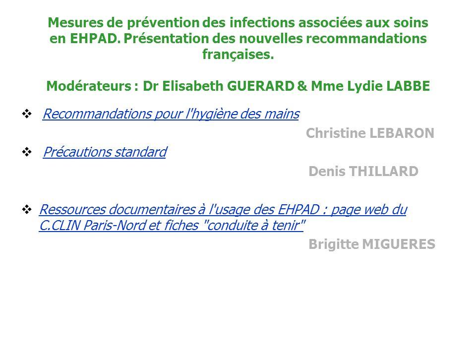 Mesures de prévention des infections associées aux soins en EHPAD. Présentation des nouvelles recommandations françaises. Modérateurs : Dr Elisabeth G