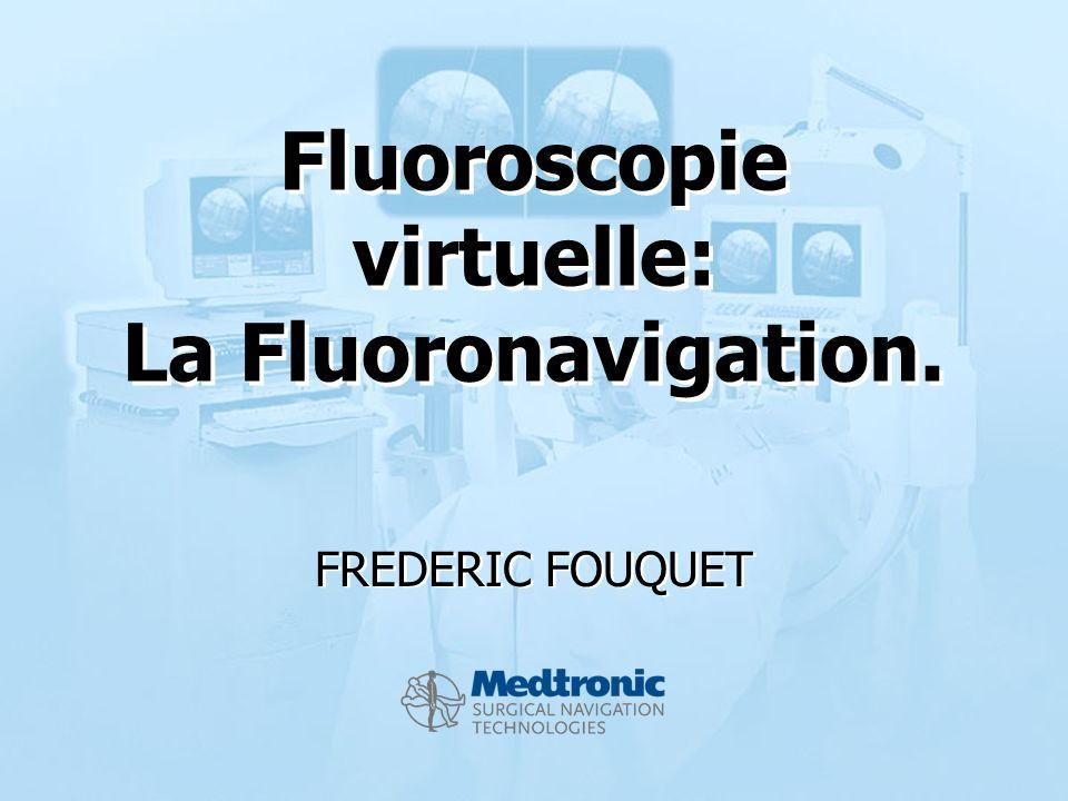 FREDERIC FOUQUET Fluoroscopie virtuelle: La Fluoronavigation.