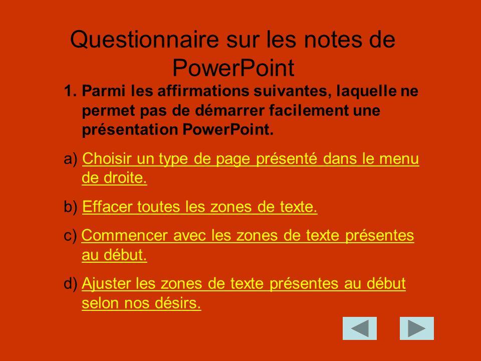 1.Parmi les affirmations suivantes, laquelle ne permet pas de démarrer facilement une présentation PowerPoint.
