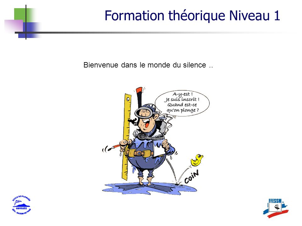 Formation théorique Niveau 1 Bienvenue dans le monde du silence..