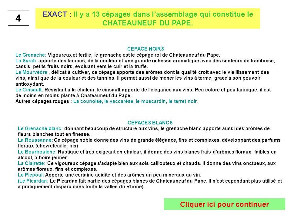 4 EXACT : Il y a 13 cépages dans lassemblage qui constitue le CHATEAUNEUF DU PAPE. CEPAGE NOIRS Le Grenache: Vigoureux et fertile, le grenache est le
