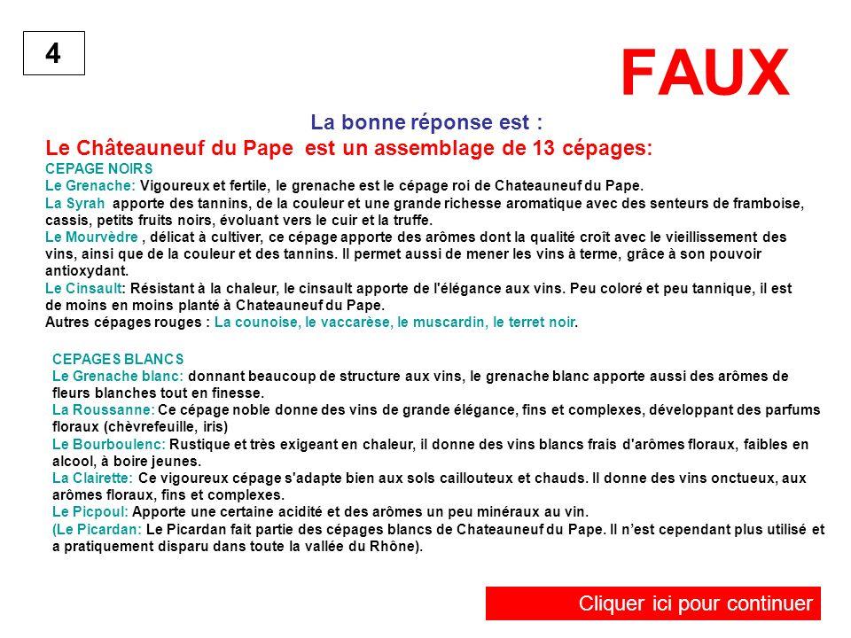 FAUX La bonne réponse est : Le Châteauneuf du Pape est un assemblage de 13 cépages: CEPAGE NOIRS Le Grenache: Vigoureux et fertile, le grenache est le