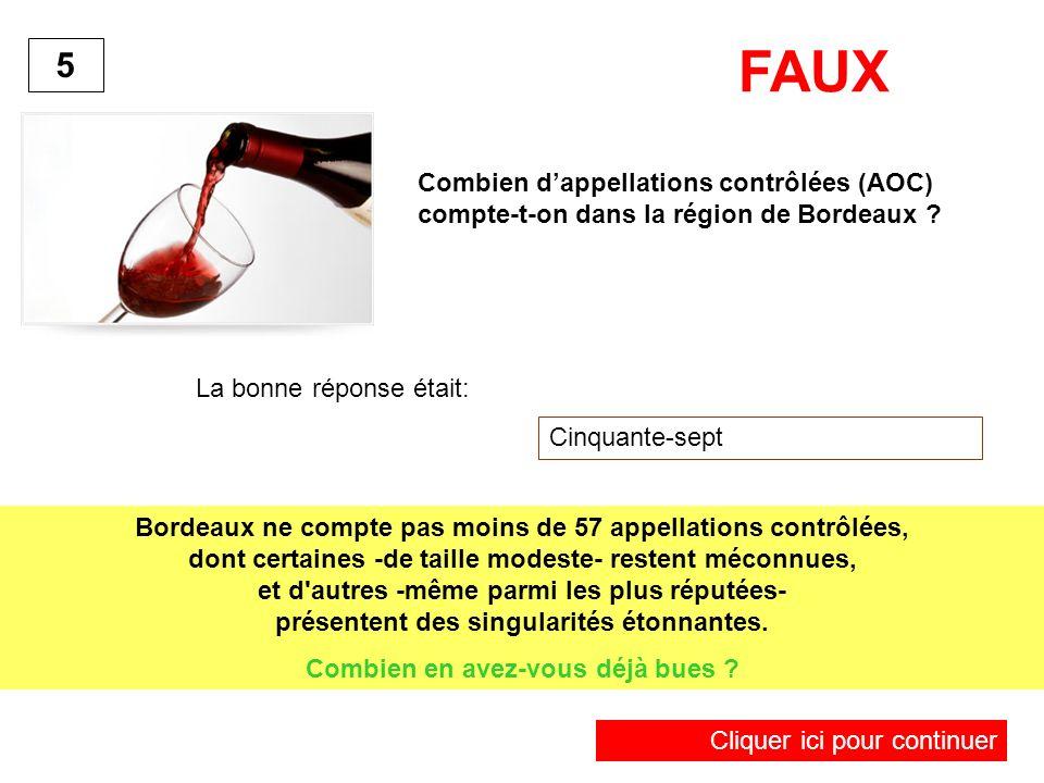 Combien dappellations contrôlées (AOC) compte-t-on dans la région de Bordeaux ? La bonne réponse était: Cinquante-sept 5 Bordeaux ne compte pas moins