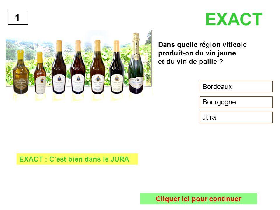 Dans quelle région viticole produit-on du vin jaune et du vin de paille ? Bordeaux Bourgogne Jura 1 EXACT : Cest bien dans le JURA Cliquer ici pour co