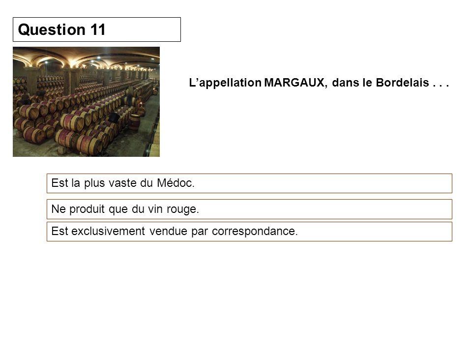 Lappellation MARGAUX, dans le Bordelais... Est la plus vaste du Médoc. Question 11 Ne produit que du vin rouge. Est exclusivement vendue par correspon