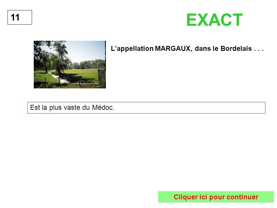 Lappellation MARGAUX, dans le Bordelais... Est la plus vaste du Médoc. 11 EXACT Cliquer ici pour continuer