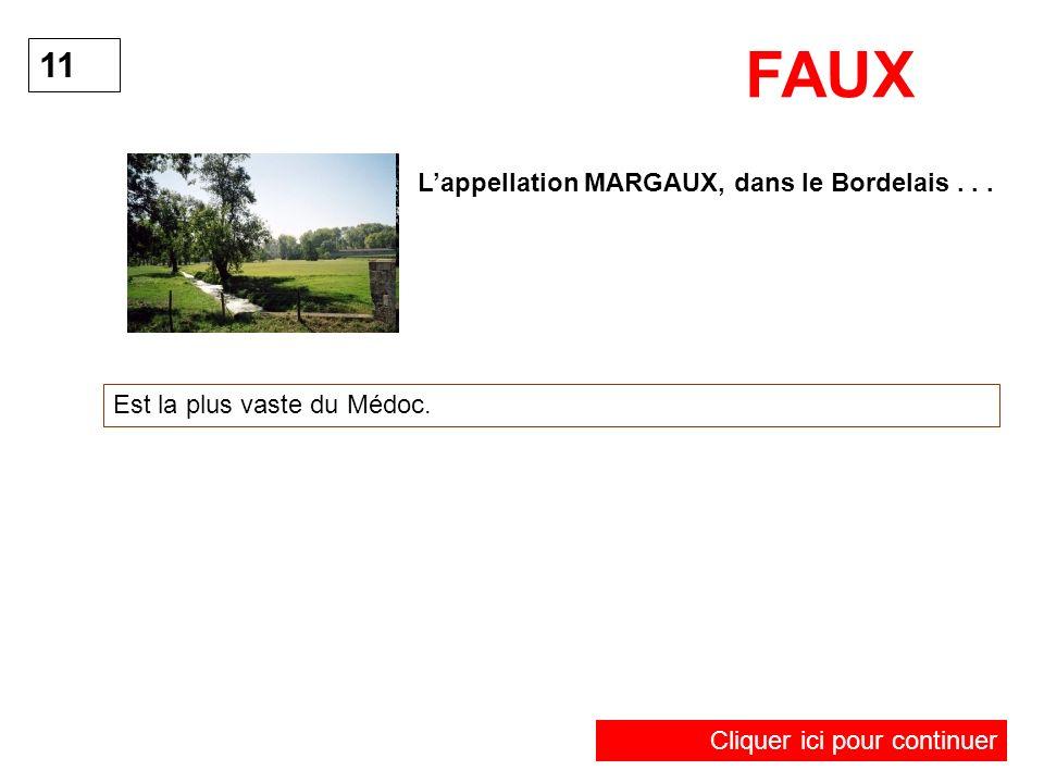 Lappellation MARGAUX, dans le Bordelais... Est la plus vaste du Médoc. 11 FAUX Cliquer ici pour continuer