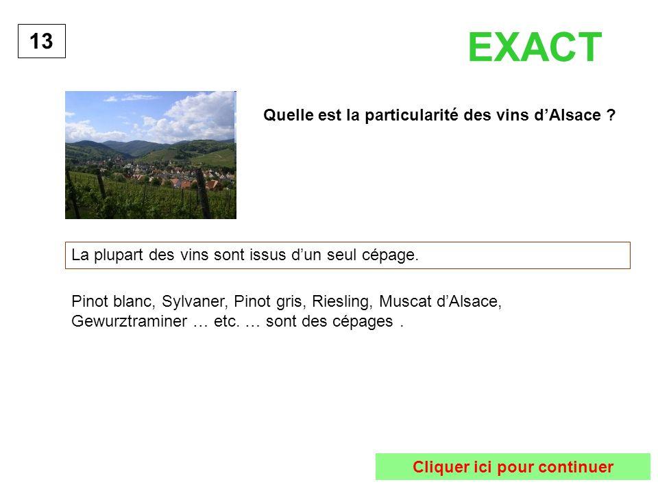 Quelle est la particularité des vins dAlsace ? La plupart des vins sont issus dun seul cépage. 13 Pinot blanc, Sylvaner, Pinot gris, Riesling, Muscat