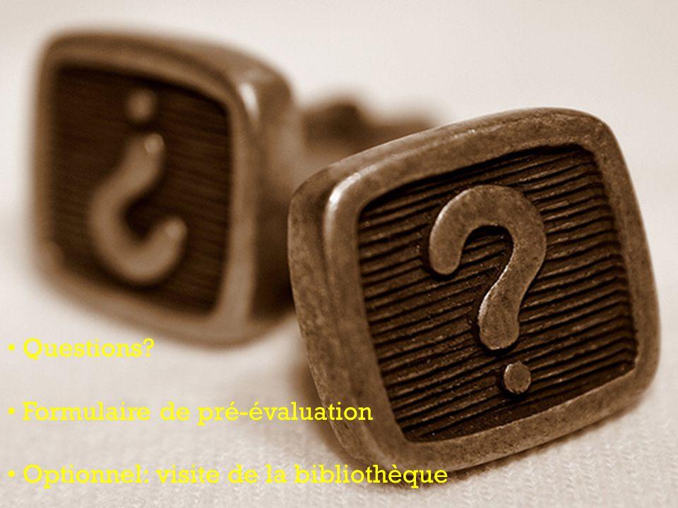 DCL 5501 :: Automne 2008 Questions? Formulaire de pré-évaluation Optionnel: visite de la bibliothèque
