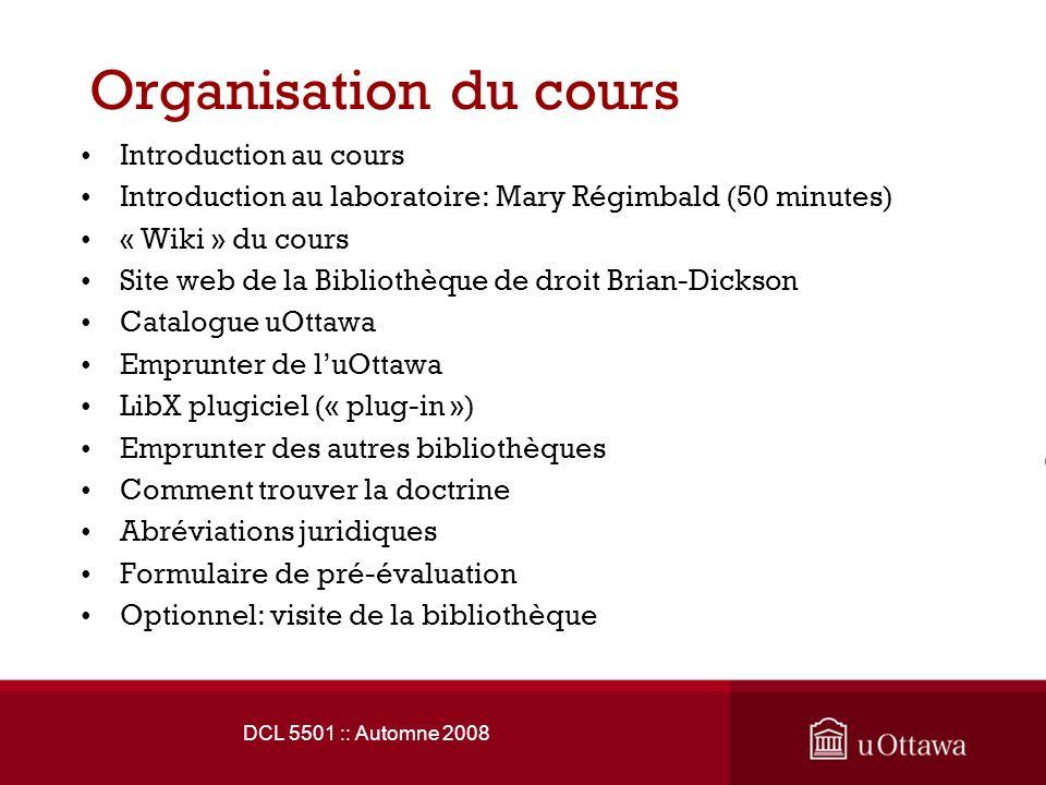 DCL 5501 :: Automne 2008 Organisation du cours Introduction au cours Introduction au laboratoire: Mary Régimbald (50 minutes) « Wiki » du cours Site w
