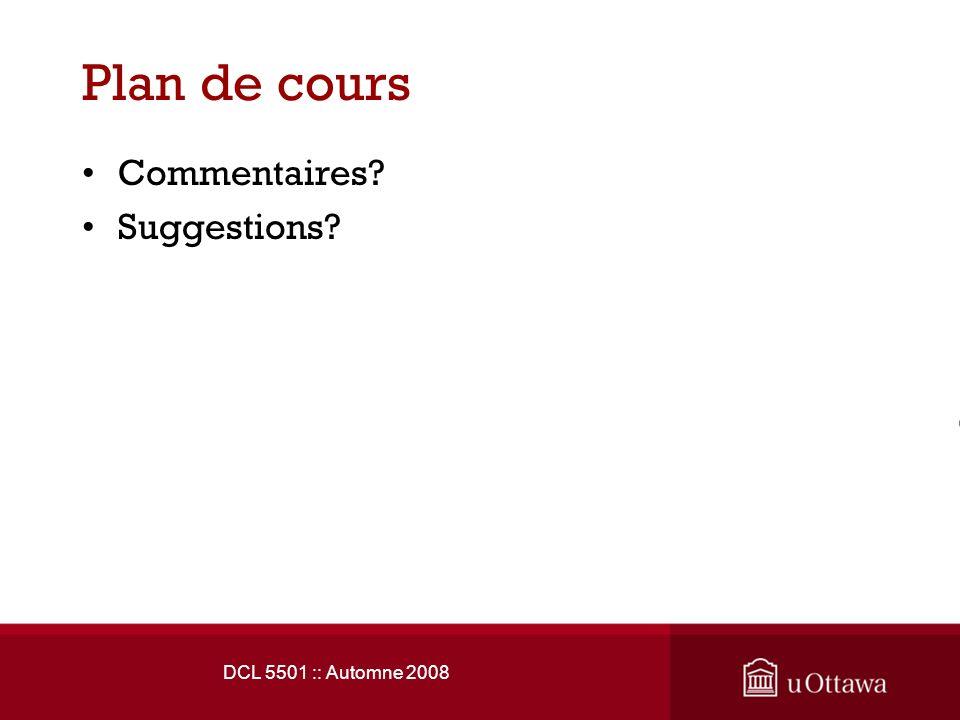 Plan de cours Commentaires? Suggestions? DCL 5501 :: Automne 2008