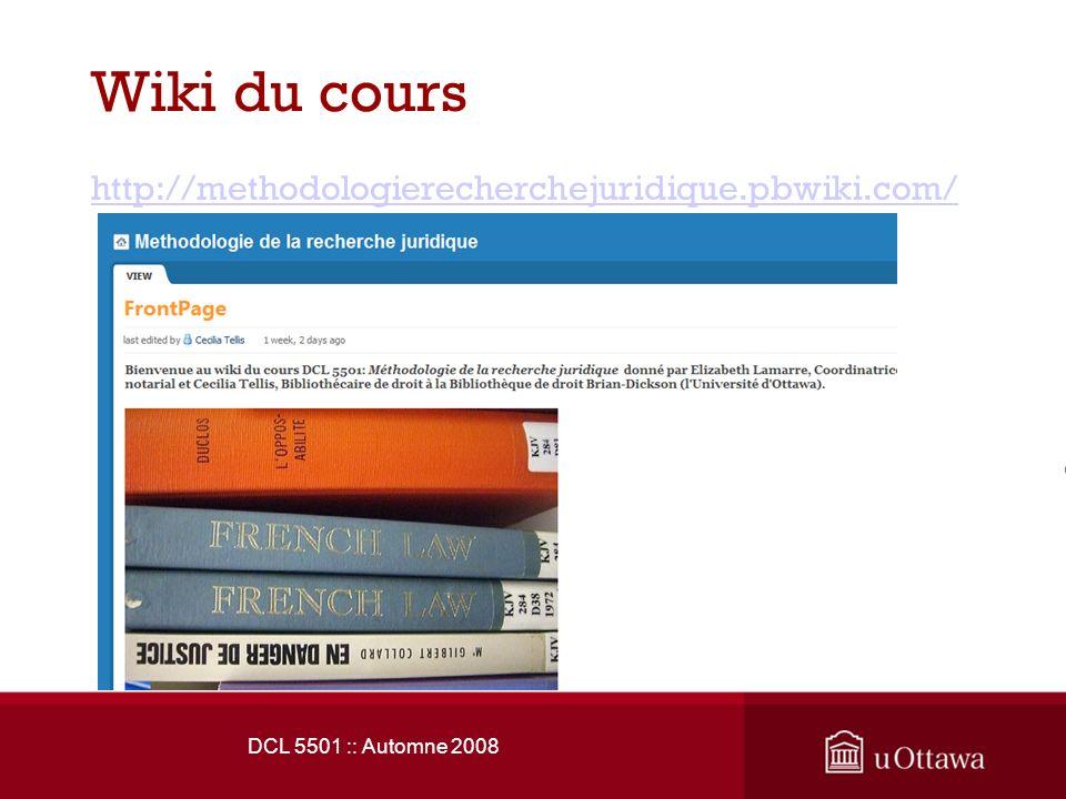 Wiki du cours http://methodologierecherchejuridique.pbwiki.com/ DCL 5501 :: Automne 2008