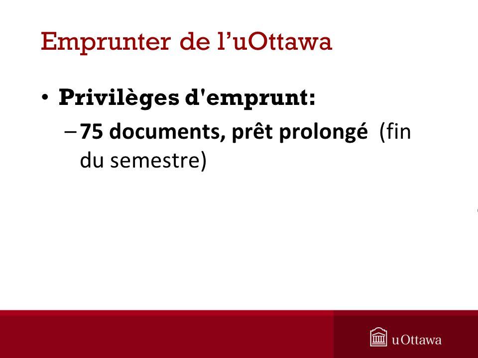 Emprunter de luOttawa Privilèges d emprunt: –75 documents, prêt prolongé (fin du semestre)