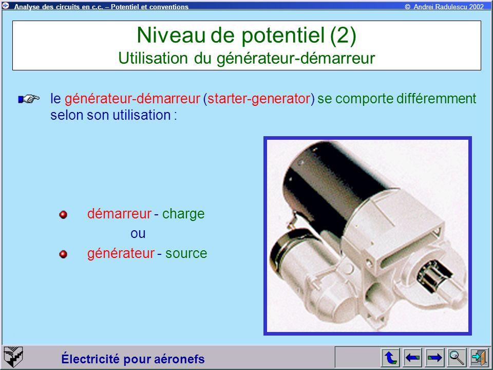 Électricité pour aéronefs © Andrei Radulescu 2002Analyse des circuits en c.c. – Potentiel et conventions Niveau de potentiel (2) Utilisation du généra