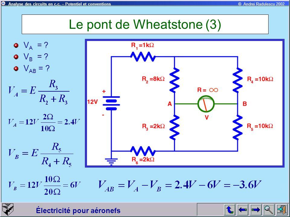 Électricité pour aéronefs © Andrei Radulescu 2002Analyse des circuits en c.c. – Potentiel et conventions Le pont de Wheatstone (3) V A = ? V B = ? V A