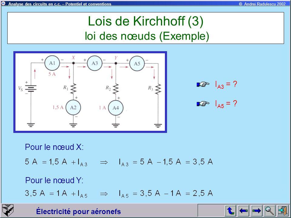 Électricité pour aéronefs © Andrei Radulescu 2002Analyse des circuits en c.c. – Potentiel et conventions Lois de Kirchhoff (3) loi des nœuds (Exemple)