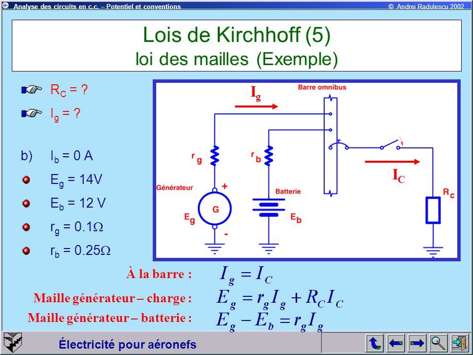 Électricité pour aéronefs © Andrei Radulescu 2002Analyse des circuits en c.c. – Potentiel et conventions Lois de Kirchhoff (5) loi des mailles (Exempl