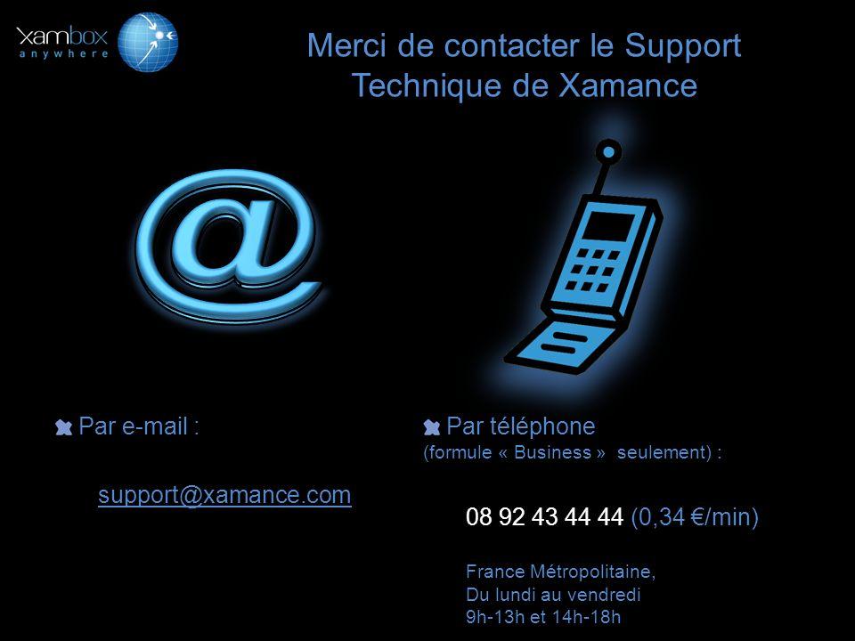 Merci de contacter le Support Technique de Xamance Par e-mail : support@xamance.com Par téléphone (formule « Business » seulement) : 08 92 43 44 44 (0
