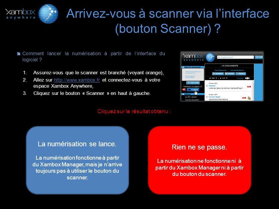 Arrivez-vous à scanner via linterface (bouton Scanner) ? Comment lancer la numérisation à partir de linterface du logiciel ? 1.Assurez-vous que le sca