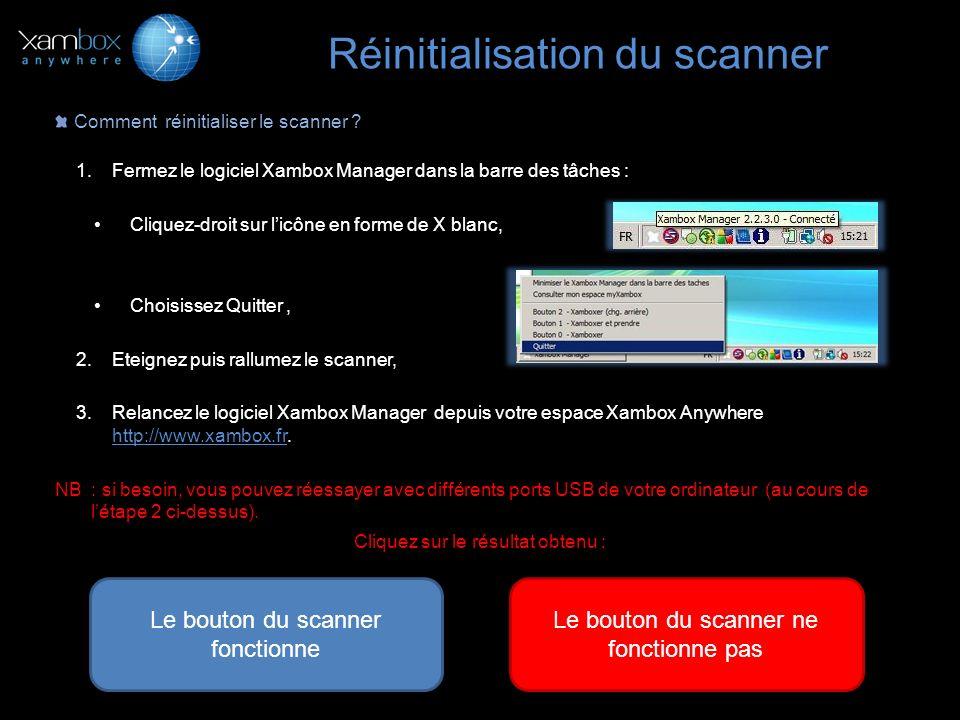 Réinitialisation du scanner Comment réinitialiser le scanner ? 1.Fermez le logiciel Xambox Manager dans la barre des tâches : Cliquez-droit sur licône