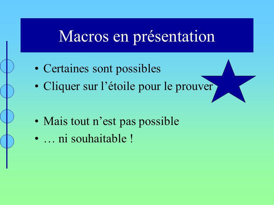 Macros en présentation Certaines sont possibles Cliquer sur létoile pour le prouver Mais tout nest pas possible … ni souhaitable !