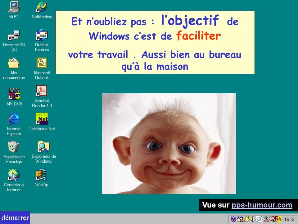 Et noubliez pas : lobjectif de Windows cest de faciliter votre travail. Aussi bien au bureau quà la maison démarrer Vue sur pps-humour.compps-humour.c