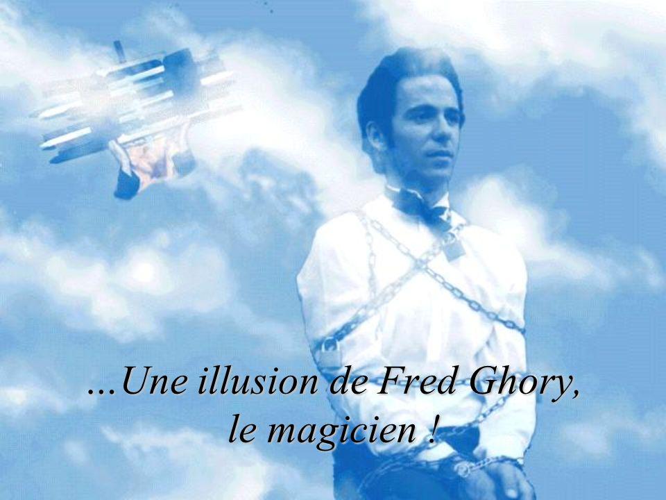 …Une illusion de Fred Ghory, le magicien !