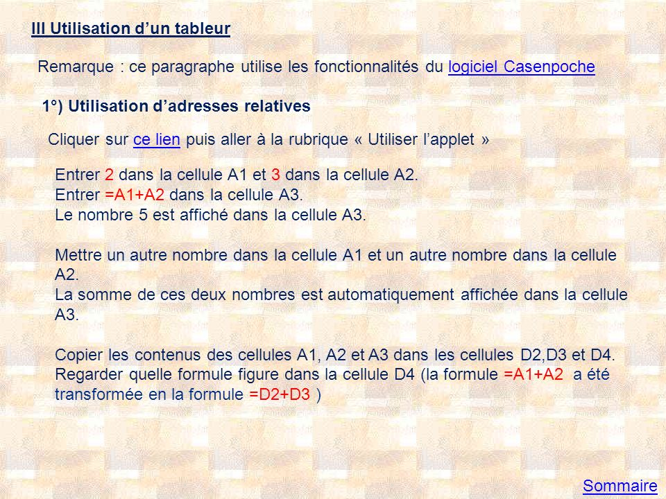 2°) Utilisation dadresses absolues Cliquer sur ce lien puis aller à la rubrique « Utiliser lapplet »ce lien Entrer 2 dans la cellule A1 et 3 dans la cellule A2.