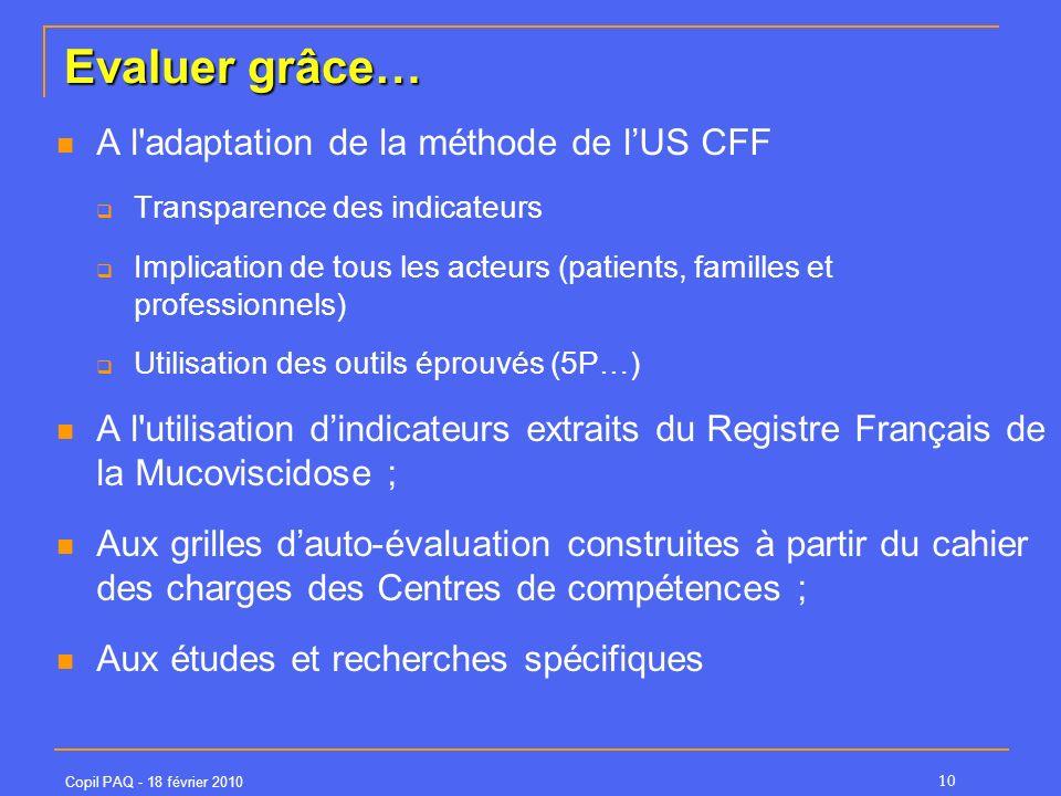 Copil PAQ - 18 février 2010 10 Evaluer grâce… A l'adaptation de la méthode de lUS CFF Transparence des indicateurs Implication de tous les acteurs (pa