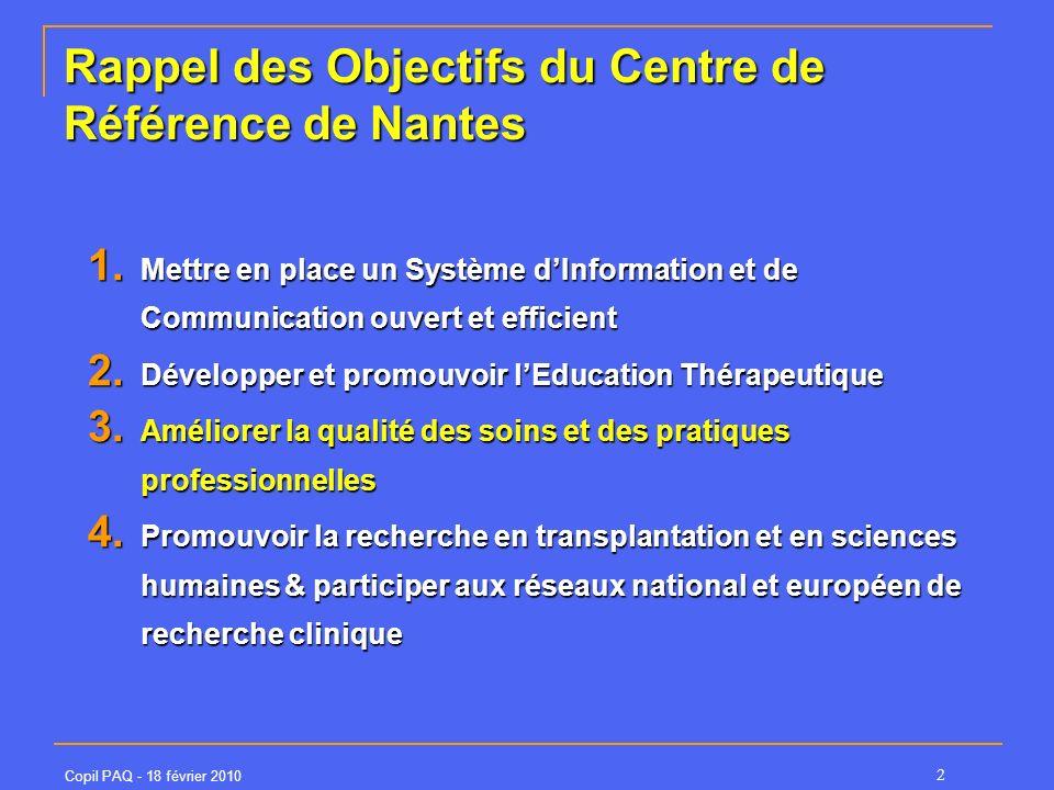 Copil PAQ - 18 février 2010 2 Rappel des Objectifs du Centre de Référence de Nantes 1. Mettre en place un Système dInformation et de Communication ouv
