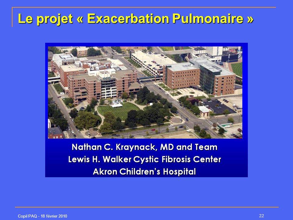 Copil PAQ - 18 février 2010 22 Le projet « Exacerbation Pulmonaire »