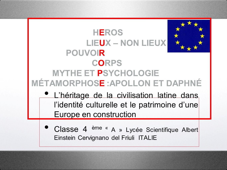 HEROS LIEUX – NON LIEUX POUVOIR CORPS MYTHE ET PSYCHOLOGIE MÉTAMORPHOSE :APOLLON ET DAPHNÉ Lhéritage de la civilisation latine dans lidentité culturel