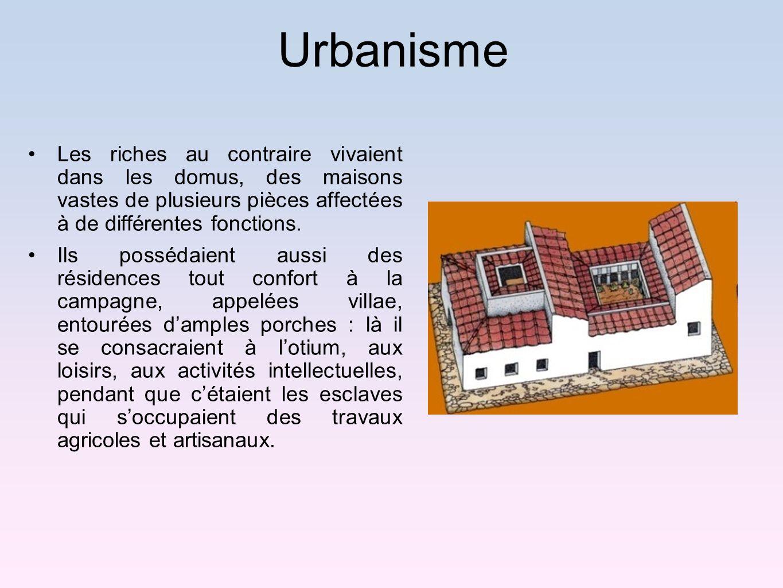 Les riches au contraire vivaient dans les domus, des maisons vastes de plusieurs pièces affectées à de différentes fonctions. Ils possédaient aussi de