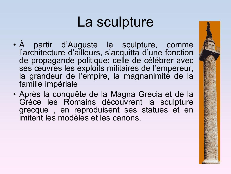 La sculpture À partir dAuguste la sculpture, comme larchitecture dailleurs, sacquitta dune fonction de propagande politique: celle de célébrer avec se